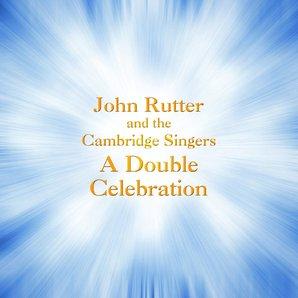 John Rutter Double Celebration Cambridge Singers