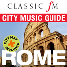 Classic FM City Music Guide: ROME