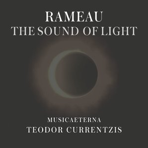 Rameau The Sound of Light Currentzis