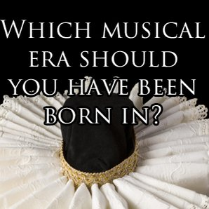 Which musical era should you have been born in?